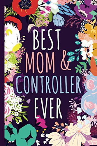 Best Mom & Controller Ever Notebook & Memory Journal: Controller Gift For Moms For Mothers Day Birthday Christmas Appreciation Thank You │ Cute Floral Blank Ruled Writing Diary