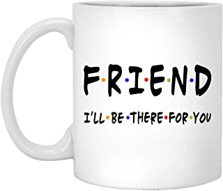 Friend I`ll Be There For You Coffee Mugs, Gift For Friend Mug, My Friend Gift, Birthday Gifts 11oz