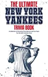 The Ultimate New York Yankees Trivia Book: A Collection of Amazing Trivia Quizzes and Fun Facts for Die-Hard Yankees Fans! (English Edition)