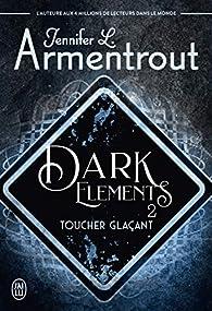 Dark elements, tome 2 : Toucher glaçant par Jennifer L. Armentrout