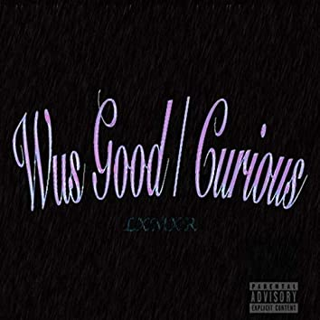 Wus Good / Curious (Remix)