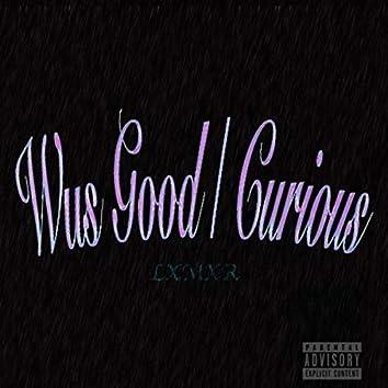Wus Good / Curious (Remix)