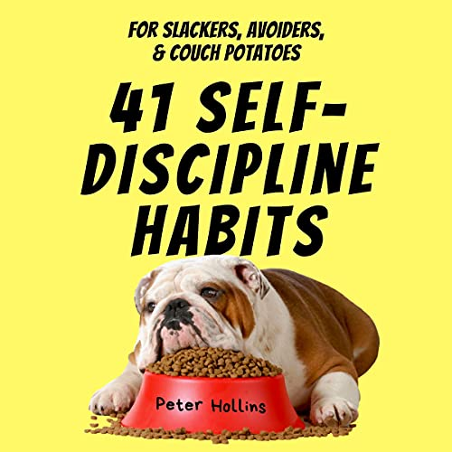 41 Self-Discipline Habits: For Slackers, Avoiders, & Couch Potatoes