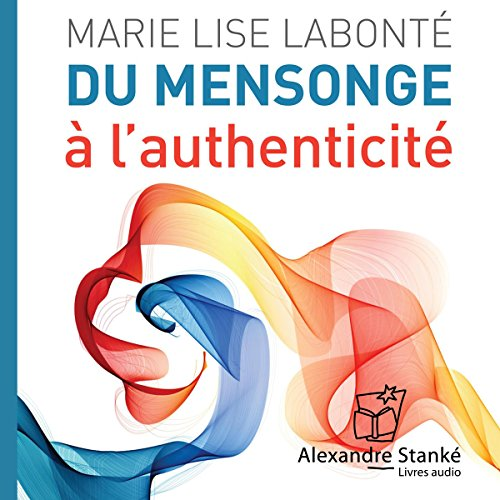 Couverture de Du mensonge à l'authenticité