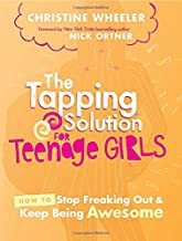 The Tapping Solution for Teenage Girls: How to Stop Freaking Out and Keep Being Awesome