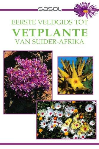 Eerste Veldgids tot Vetplante van Suider Afrika (Sasol First Field Guide) (Afrikaans Edition)