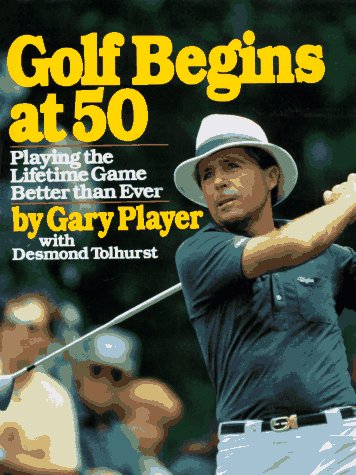 Golf Begins at 50: Playing the Lifetime Game Better Than Ever