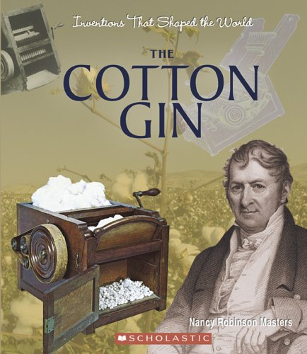 The Cotton Gin (INVENTIONS THAT SHAPED THE WORLD)