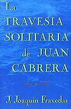 La Travesia Solitaria De Juan Cabrera / Lonely Crossing of Juan Cabrera (Spanish Edition)