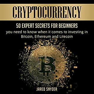 Cryptocurrency: 50 Expert Secrets for Beginners You Need to Know When It Comes to Investing in Bitcoin, Ethereum and Litecoin cover art
