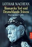Bismarcks Tod und Deutschlands Tränen - Lothar Machtan