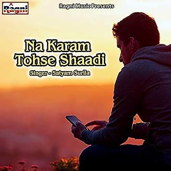 Na Karam Tohse Shaadi