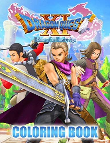 Dragon Quest XI Coloring Book: Get Rid Of Your Boredom, Fatigue, And Stress With This Fun Coloring Book