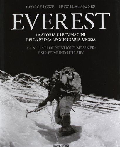 Everest. La storia e le immagini della prima leggendaria ascesa. Ediz. illustrata