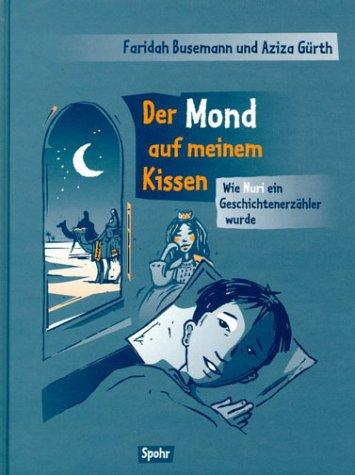 Der Mond auf meinem Kissen: Wie Nuri ein Geschichtenerzähler wurde
