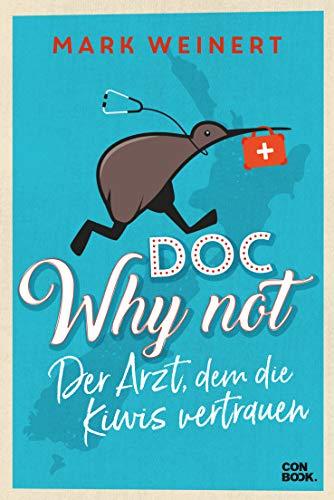 Doc Why Not: Der Arzt, dem die Kiwis vertrauen (Humorvolle Neuseeland-Auswanderererzählung)