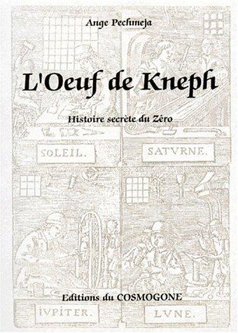 L'OEUF DE KNEPH. Histoire secrète du zéro
