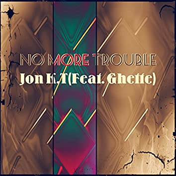 No More Trouble (feat. Ghette)