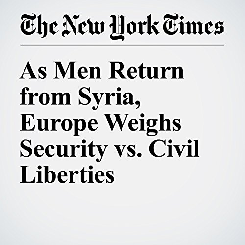As Men Return from Syria, Europe Weighs Security vs. Civil Liberties cover art