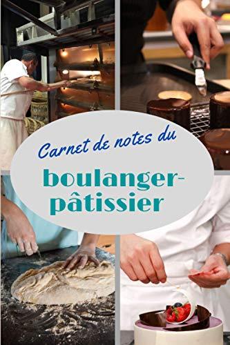 Carnet de notes du boulanger-pâtissier: Carnet de notes de 101 pages / Papier blanc à lignes de 6