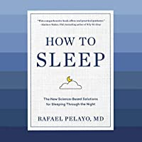 How to Sleep: The New Science-based Solutions for Sleeping Through the Night