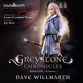 The Greystone Chronicles: Book One: Io Online                   By:                                                                                                                                 Dave Willmarth                               Narrated by:                                                                                                                                 Laurie Catherine Winkel,                                                                                        Jeff Hays                      Length: 14 hrs and 43 mins     13 ratings     Overall 4.8