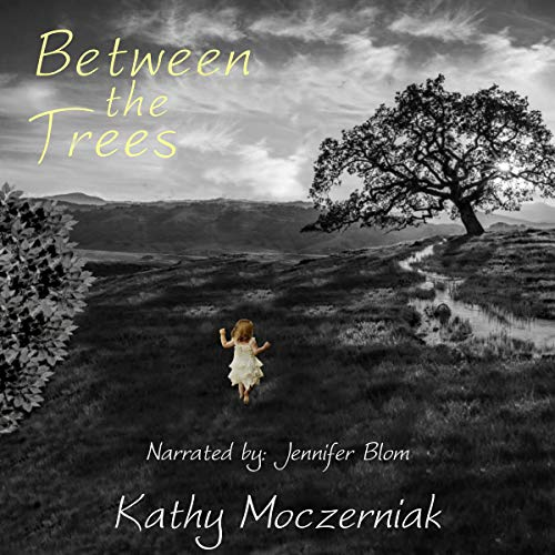 Between the Trees Audiobook By Kathy Moczerniak cover art