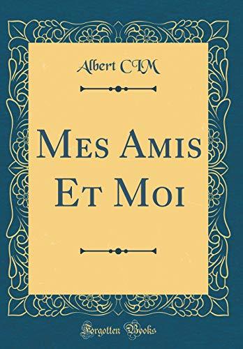 Mes Amis Et Moi (Classic Reprint)