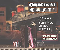 Original Cast!: 100 Years of the American Musical Theater (Visitors From Abroad)