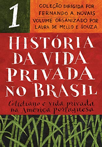 História da vida privada no Brasil - Vol. 1: Cotidiano e vida privada na América portuguesa
