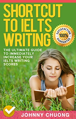 Shortcut To Ielts Writing: The Ultimate Guide To Immediately Increase Your Ielts Writing Scores (English Edition)