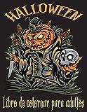 Halloween Libro de colorear para adultos: ¡100 páginas para colorear espeluznantes llenas de monstruos, brujas, zombis, calabazas, esqueletos y más ... de terror para adultos. Regalos de Halloween