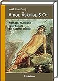 Amor, Äskulap & Co.: Klassische Mythologie in der Sprache der modernen Medizin - Axel Karenberg