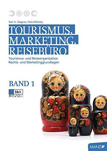 Tourismus, Marketing und Reisebüro, Band 1: Tourismus- und Reiseorganisation, Rechts- und Marketinggrundlagen