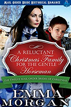 A Reluctant Christmas Family for the Gentle Horseman: Mail Order Bride Historical Romance (The Twelve Mail Order Brides of Christmas Book 8) by [Emma Morgan]