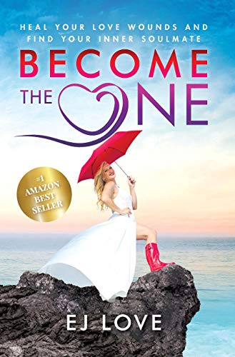 Become The One: Heal Your Love Wounds and Find Your Inner Soulmate (English Edition)
