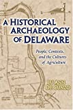 A Historical Archaeology Of Delaware: People, Contexts, And The Cultures Of Agriculture