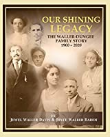 Our Shining Legacy: The Waller-Dungee Family Story 1900-2020