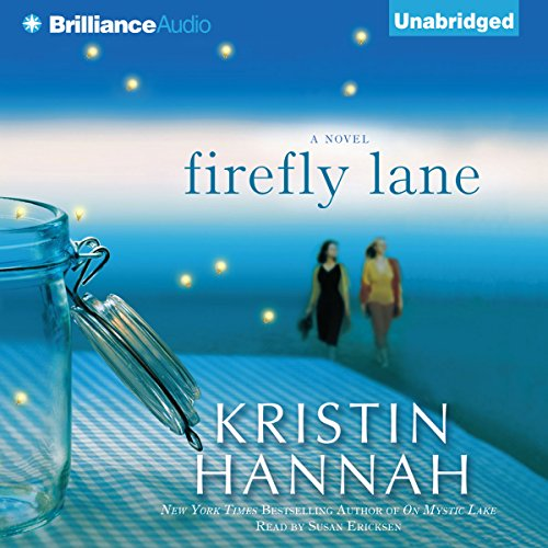 Firefly Lane     A Novel              By:                                                                                                                                 Kristin Hannah                               Narrated by:                                                                                                                                 Susan Ericksen                      Length: 17 hrs and 54 mins     5,318 ratings     Overall 4.3