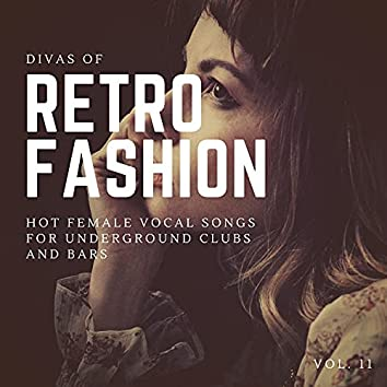 Divas Of Retro Fashion - Hot Female Vocal Songs For Underground Clubs And Bars, Vol. 11