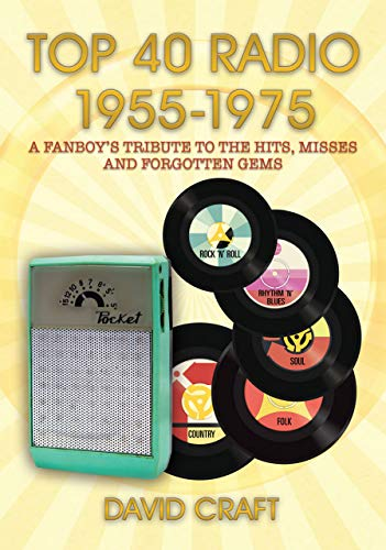 TOP 40 RADIO 1955-1975: A FANBOY'S TRIBUTE TO THE HITS, MISSES AND FORGOTTEN GEMS (English Edition)