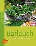 Bärlauch: Vielseitig, köstlich, gesund (Smart Gartenbuch)