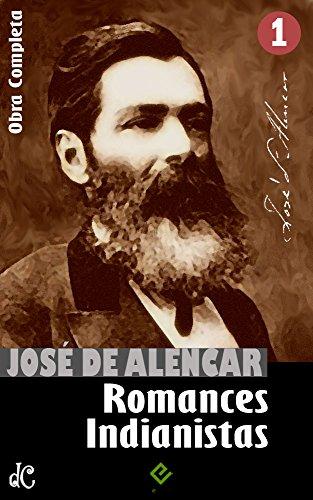 """Obras Completas de José de Alencar I: Romances Indianistas (""""O Guarani"""", """"Iracema"""" e """"Ubirajara"""") (Edição Definitiva)"""