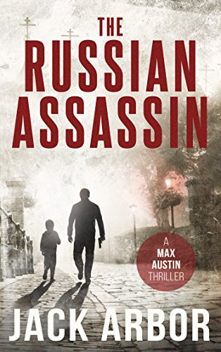 The Russian Assassin: A Max Austin Thriller, Book #1 by [Jack Arbor]