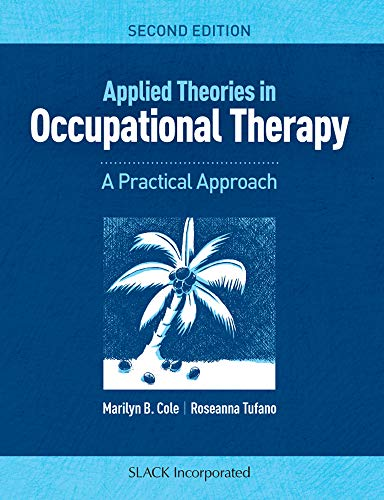 Compare Textbook Prices for Applied Theories in Occupational Therapy: A Practical Approach Second Edition ISBN 9781617116360 by Cole MS  OTR/L  FAOTA, Marilyn B.,Tufano LMFT  OTR/L, Roseanna