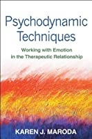 Psychodynamic Techniques: Working with Emotion in the Therapeutic Relationship by Karen J. Maroda(2012-10-18)