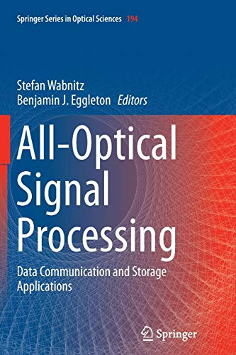 Compare Textbook Prices for All-Optical Signal Processing: Data Communication and Storage Applications Springer Series in Optical Sciences, 194 Softcover reprint of the original 1st ed. 2015 Edition ISBN 9783319382685 by Wabnitz, Stefan,Eggleton, Benjamin J.