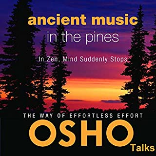 Ancient Music in the Pines     In Zen, Mind Suddenly Stops              By:                                                                                                                                 OSHO                               Narrated by:                                                                                                                                 OSHO                      Length: 13 hrs and 34 mins     Not rated yet     Overall 0.0