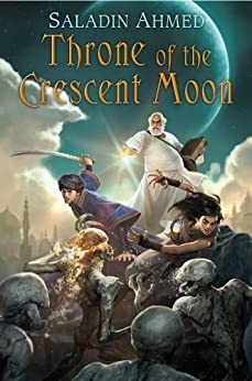 Throne of the Crescent Moon (Crescent Moon Kingdoms Book 1) by [Saladin Ahmed]