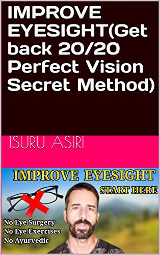 IMPROVE EYESIGHT(Get back 20/20 Perfect Vision Secret Method) (English Edition)